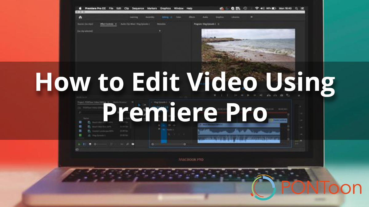 How to Edit Video Using Premiere Pro | PONToon